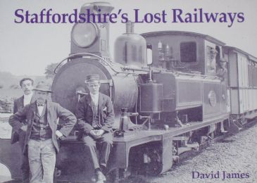 Staffordshire's Lost Railways, by David James